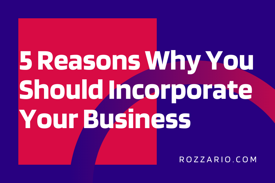 5 Reasons Why You Should Incorporate Your Business