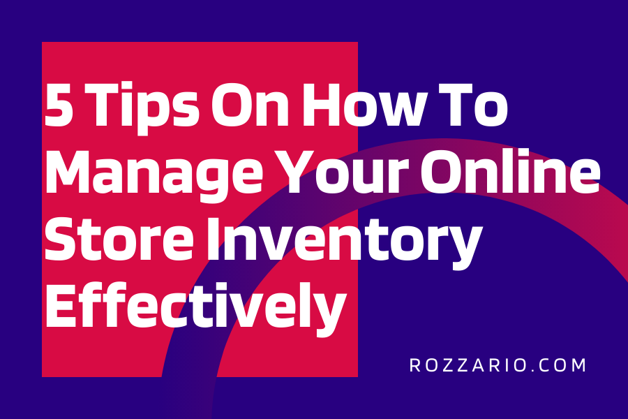 5 Tips On How To Manage Your Online Store Inventory Effectively