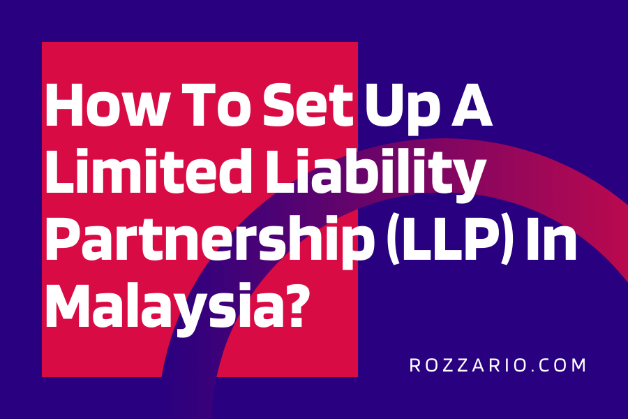 How To Set Up A Limited Liability Partnership (LLP) In Malaysia_