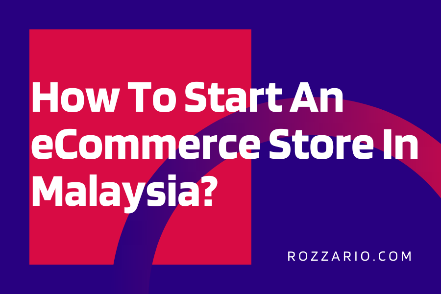 How To Start An eCommerce Store In Malaysia_