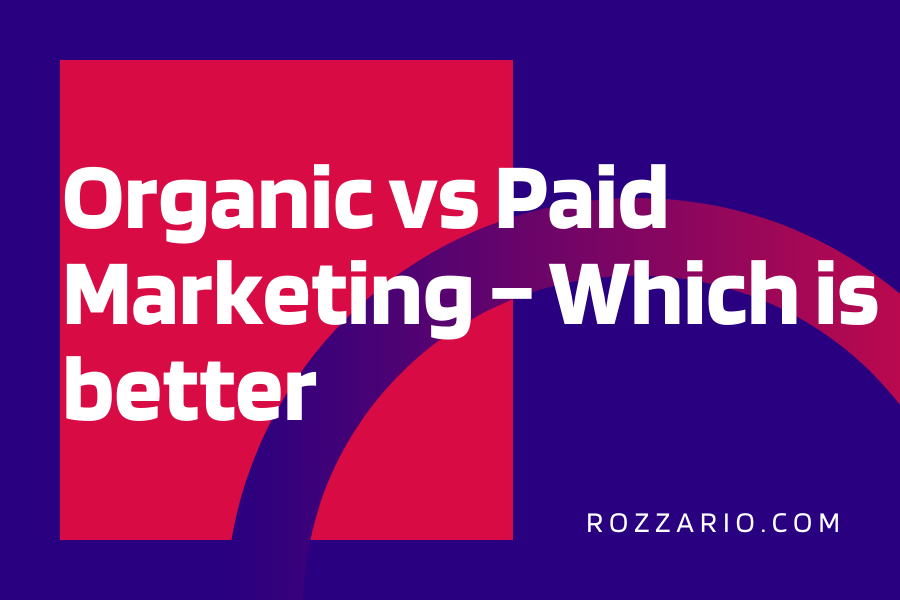 Organic vs Paid Marketing – Which is better
