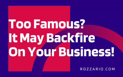 Too Famous_ It May Backfire On Your Business!