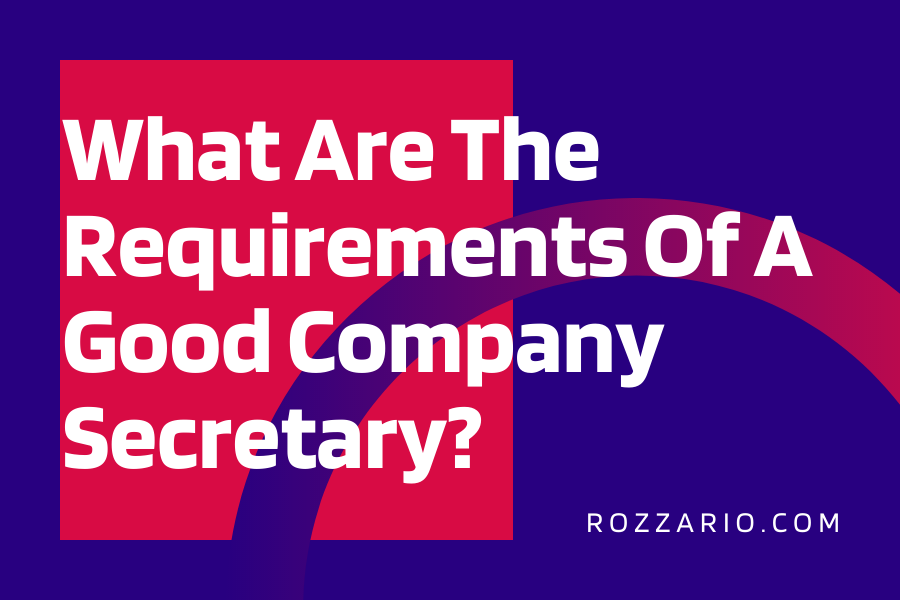 What Are The Requirements Of A Good Company Secretary_