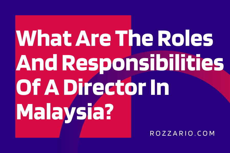 What Are The Roles And Responsibilities Of A Director In Malaysia_
