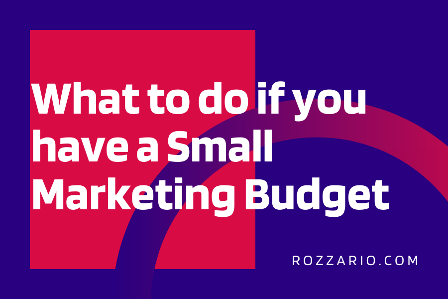 What to do if you have a Small Marketing Budget