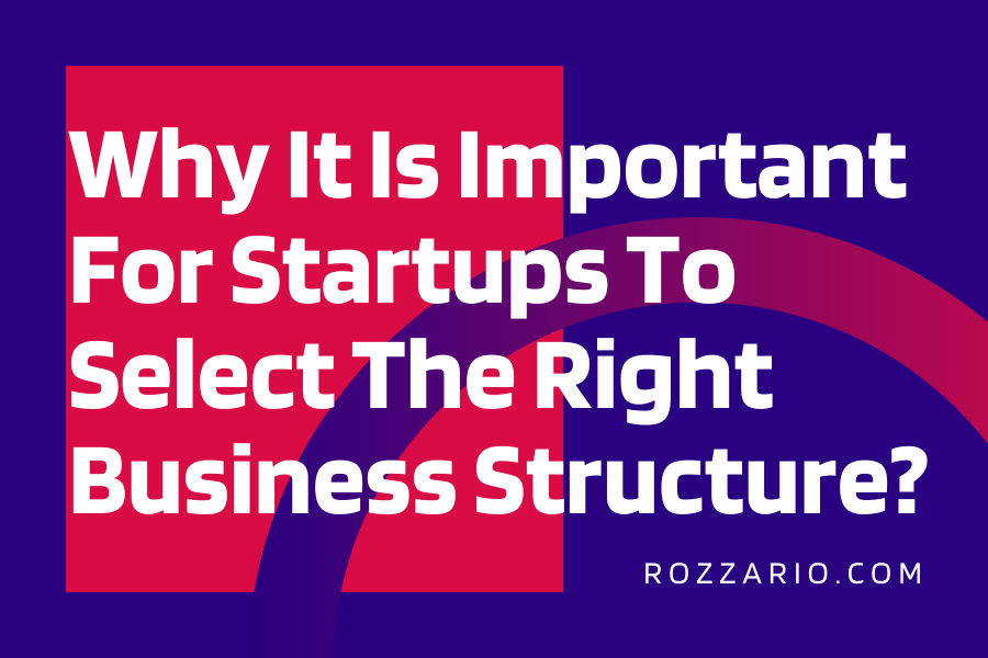 Why It Is Important For Startups To Select The Right Business Structure_